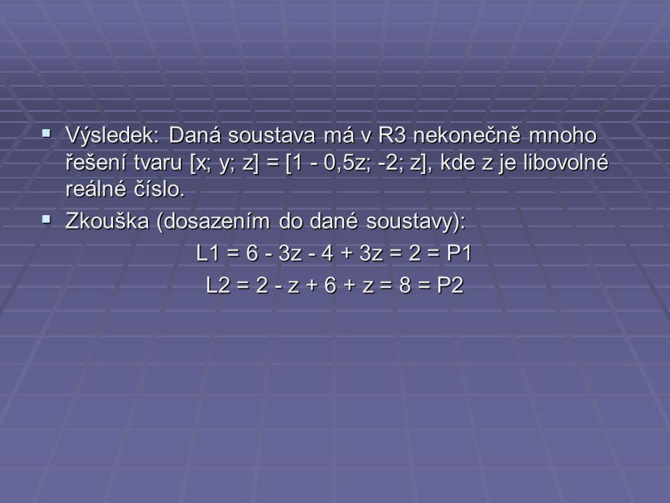 Výsledek: Daná soustava má v R3 nekonečně mnoho řešení tvaru [x; y; z] = [1 - 0,5z; -2; z], kde z je libovolné reálné číslo.
